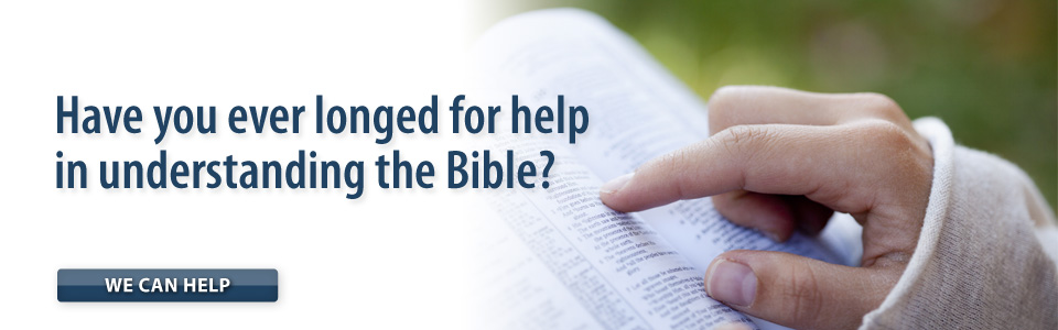 Have you ever longed for help in understanding the Bible?